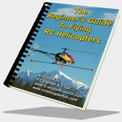 Beginner's Guide To Flying Radio Controlled Helicopters